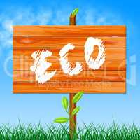 Eco Friendly Represents Go Green And Eco-Friendly