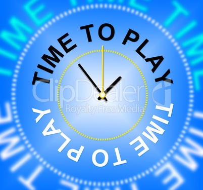 Time To Play Means Games Fun And Playtime