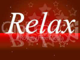 Relax Relaxation Indicates Tranquil Resting And Relief
