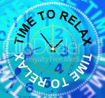 Time To Relax Shows Relaxation Tranquil And Relaxing