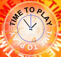 Time To Play Represents Playing Recreation And Joyful