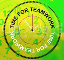 Time For Teamwork Represents Networking Group And Organized