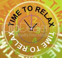 Time To Relax Represents Pleasure Recreation And Break