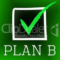 Plan B Represents Fall Back On And Alternate