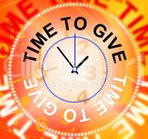 Time To Give Means Gives Bestow And Donating