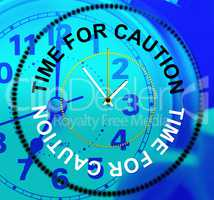 Time For Caution Means Forewarn Beware And Advisory