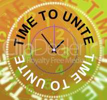 Time To Unite Shows Working Together And Cooperation