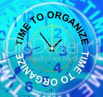 Time To Organize Shows Management Arrange And Organization