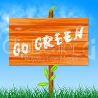 Go Green Indicates Earth Day And Eco Friendly
