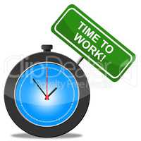 Time To Work Represents Career Worker And Position