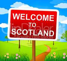 Welcome To Scotland Indicates Landscape Environment And Picturesque