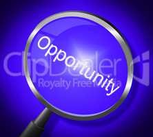 Opportunity Magnifier Means Search Magnify And Chances