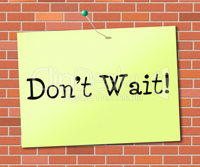 Don't Wait Indicates At This Time And Critical