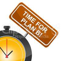 Plan B Indicates At The Moment And Alternate