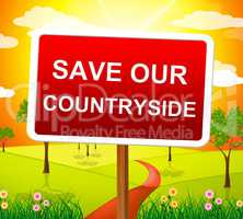 Save Our Countryside Indicates Natural Scene And Picturesque