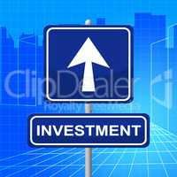 Investment Sign Shows Savings Pointing And Return