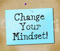 Change Your Mindset Represents Think About It And Reflect