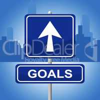 Goals Sign Means Advertisement Aspirations And Inspiration