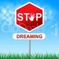 Stop Dreaming Shows Warning Sign And Aspiration
