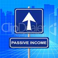 Passive Income Shows Signboard Message And Residual