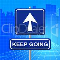 Keep Going Indicates Don't Quit And Arrow