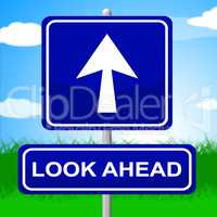 Look Ahead Sign Indicates Future Plans And Message