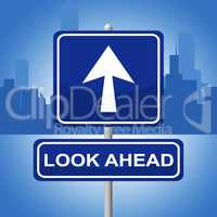 Look Ahead Sign Represents Future Plans And Prediction
