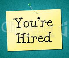 You're Hired Represents Job Application And Employ