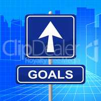 Goals Sign Represents Targeting Mission And Signboard