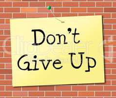 Don't Give Up Indicates Encouragement Motivation And Succeed