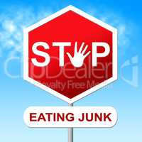 Stop Eating Junk Means Unhealthy Food And Danger