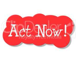 Act Now Represents At The Moment And Action