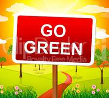 Go Green Indicates Earth Friendly And Conservation