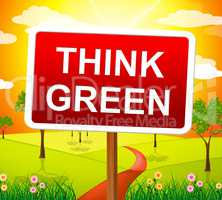 Think Green Shows Eco Friendly And Concept