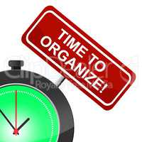 Time To Organize Indicates Managed Business And Administration