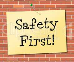 Safety First Indicates Protect Dangerous And Precaution