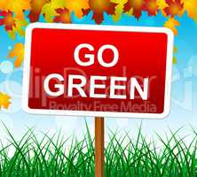 Go Green Shows Earth Friendly And Eco-Friendly