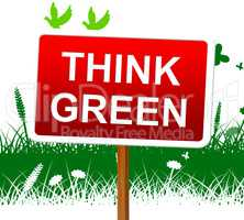 Think Green Indicates Earth Day And About