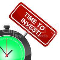 Time To Invest Indicates Savings Return And Shares