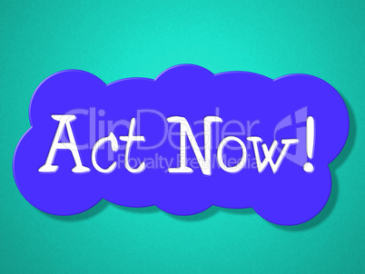 Act Now Indicates At The Moment And Acting