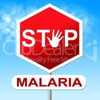 Stop Malaria Indicates Warning Sign And Caution