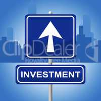 Investment Sign Shows Signboard Pointing And Investing