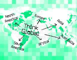Think Global Shows Thinking Globalise And Globally