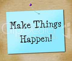 Make Things Hapen Represents Achieve Motivate And Motivating