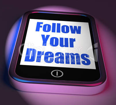 Follow Your Dreams On Phone Displays Ambition Desire Future Drea
