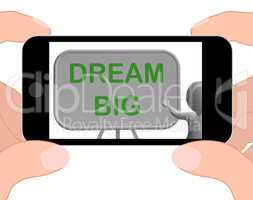 Dream Big Phone Shows High Aspirations And Aims