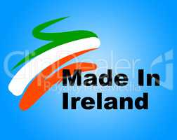 Manufacturing Ireland Represents Import Manufacture And Business