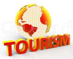 Tourism Global Represents Globalization Voyages And Tourist