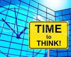 Time To Think Indicates At The Moment And Concept