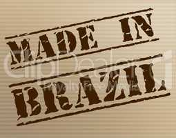 Made In Brazil Means South America And Brazilian